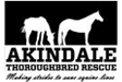 Akindale Thoroughbred Rescue is committed to the rescue, rehab and retraining of Thoroughbreds no longer able to race. ATBR is also dedicated to promoting awareness of the issue of equine slaughter. Akindale Thoroughbred Rescue is a 501(c)(3) private operating foundation.